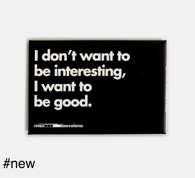 i don't want to be good i want to be interesting mies van der rohe quote fridge magnet